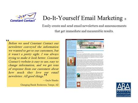 Do-It-Yourself Email Marketing ® Easily create and send email newsletters and announcements that get immediate and measurable results. Before we used Constant.