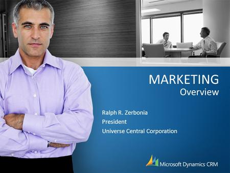 MARKETING Overview Ralph R. Zerbonia President Universe Central Corporation.