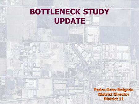 BOTTLENECK STUDY UPDATE Pedro Orso-Delgado District Director District 11.
