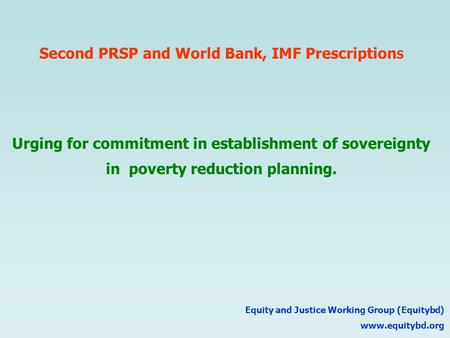 Equity and Justice Working Group (Equitybd) www.equitybd.org Urging for commitment in establishment of sovereignty in poverty reduction planning. Second.