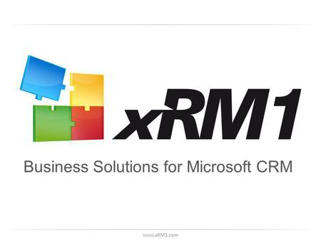 Www.xRM1.com Business Solutions for Microsoft CRM.