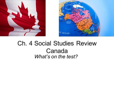 Ch. 4 Social Studies Review Canada What's on the test?
