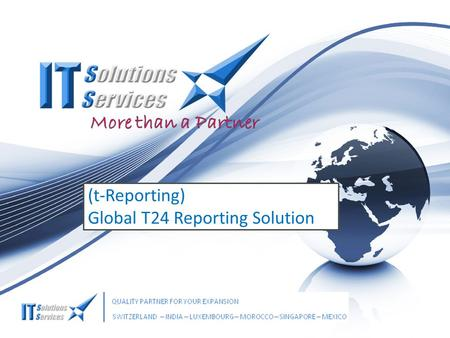 More than a Partner (t-Reporting) Global T24 Reporting Solution.