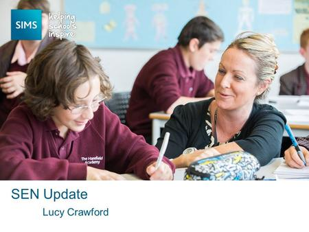 Lucy Crawford SEN Update. Changes to SEN Part of a wider project Further enhancements to come in the following releases.
