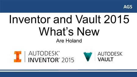 AGS Inventor and Vault 2015 What's New Are Holand AGS.
