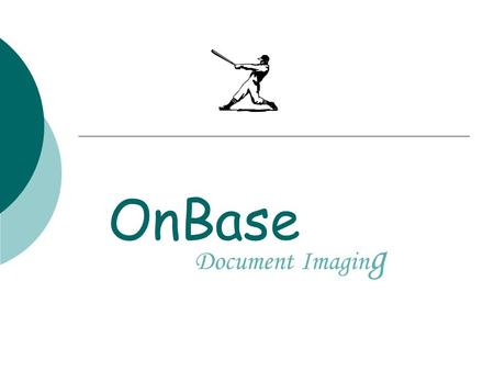 OnBase Document Imagin g. OnBase at IU  1999 Physical Plant began using OnBase as document management system Storage and retrieval of documents  2002.