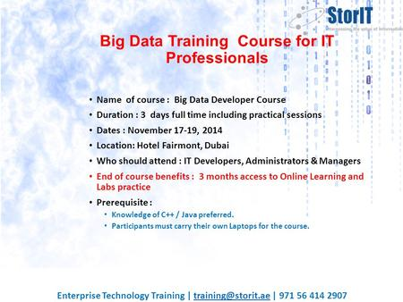 Big Data Training Course for IT Professionals Name of course : Big Data Developer Course Duration : 3 days full time including practical sessions Dates.