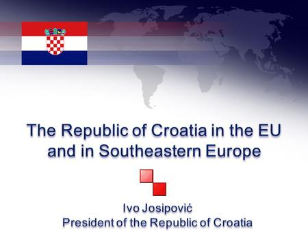 NATO Member States EU CROATIA Croatia's Foreign Policy since 1991 15 January 1992 1992 –OSCE, UN 1996 Council of Europe Formal recognition is insufficient;