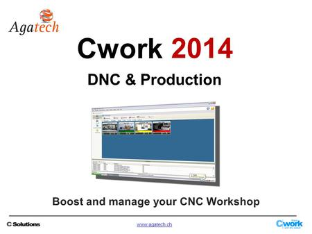 Boost and manage your CNC Workshop www.agatech.ch DNC & Production Cwork 2014.