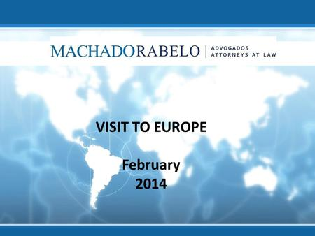 VISIT TO EUROPE February 2014. The firm Machado Rabelo Attorneys-at-Law has been operating for 13 years concentrating in the areas of Private International.