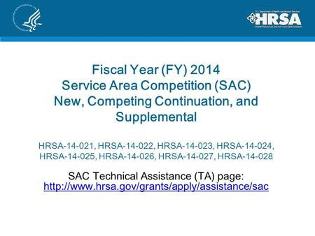 Fiscal Year (FY) 2014 Service Area Competition (SAC) New, Competing Continuation, and Supplemental HRSA-14-021, HRSA-14-022, HRSA-14-023, HRSA-14-024,
