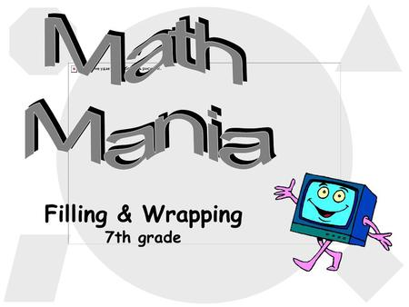 Filling & Wrapping 7th grade 500 100 200 300 100 300 200 300 200 100 200 500 300 100 400 SF, SA & Volume Formula Identification Vocabulary Terms VolumeSurface.