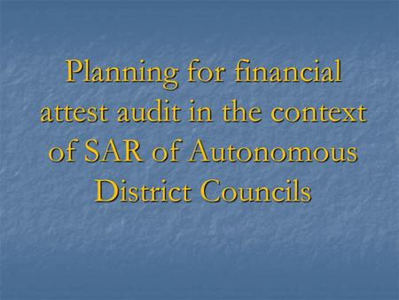 Planning for financial attest audit in the context of SAR of Autonomous District Councils.