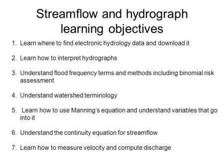 Streamflow and hydrograph learning objectives 1.Learn where to find electronic hydrology data and download it 2.Learn how to interpret hydrographs 3.Understand.