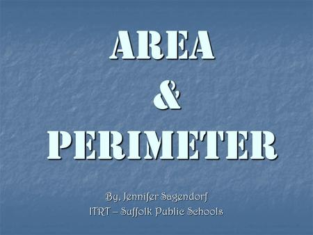 Area & Perimeter By, Jennifer Sagendorf ITRT – Suffolk Public Schools.