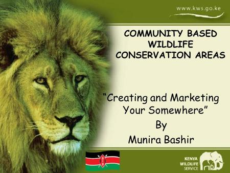 """Creating and Marketing Your Somewhere"" By Munira Bashir COMMUNITY BASED WILDLIFE CONSERVATION AREAS."