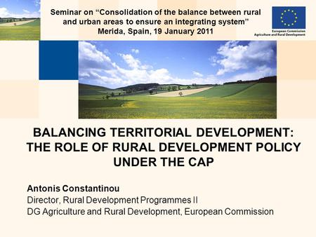 "Seminar on ""Consolidation of the balance between rural and urban areas to ensure an integrating system"" Merida, Spain, 19 January 2011 BALANCING TERRITORIAL."