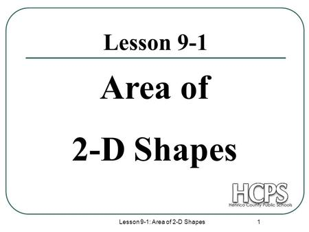 Lesson 9-1: Area of 2-D Shapes 1 Lesson 9-1 Area of 2-D Shapes.
