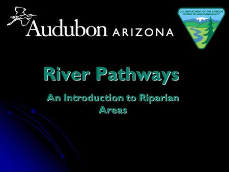River Pathways An Introduction to Riparian Areas.