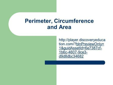 Perimeter, Circumference and Area  tion.com/?blnPreviewOnly= 1&guidAssetId=6e7387cf- 1b6c-4607-9ce3- d9d8dbc34682blnPreviewOnly=