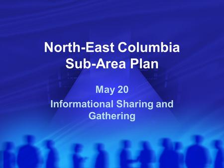 North-East Columbia Sub-Area Plan May 20 Informational Sharing and Gathering.