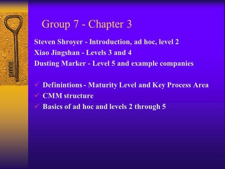 Group 7 - Chapter 3 Steven Shroyer - Introduction, ad hoc, level 2 Xiao Jingshan - Levels 3 and 4 Dusting Marker - Level 5 and example companies Definintions.