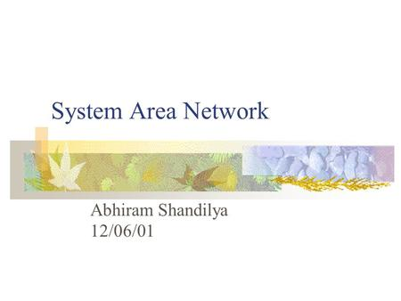System Area Network Abhiram Shandilya 12/06/01. Overview Introduction to System Area Networks SAN Design and Examples SAN Applications.