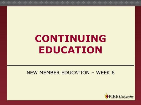 CONTINUING EDUCATION NEW MEMBER EDUCATION – WEEK 6.