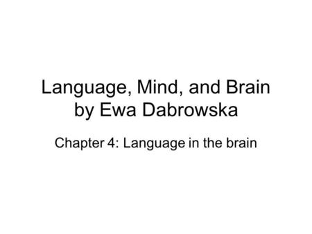 Language, Mind, and Brain by Ewa Dabrowska Chapter 4: Language in the brain.