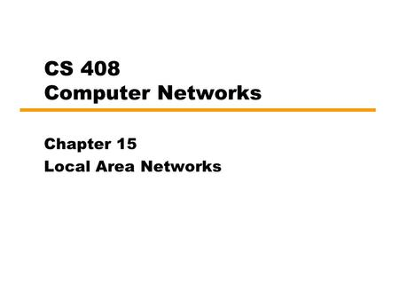 CS 408 Computer Networks Chapter 15 Local Area Networks.