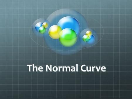The Normal Curve. Introduction The normal curve Will need to understand it to understand inferential statistics It is a theoretical model Most actual.
