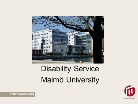 STAFF TRAINING WEEK Disability Service Malmö University.