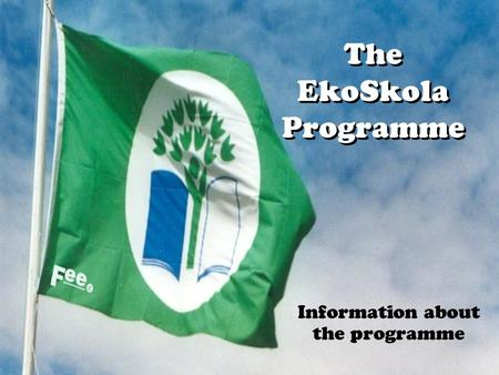The EkoSkola Programme Information about the programme.