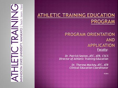 Faculty: Dr. Patrick Sexton, ATC, ATR, CSCS Director of Athletic Training Education Dr. Theresa Mackey, ATC, ATR Clinical Education Coordinator 9/2014.