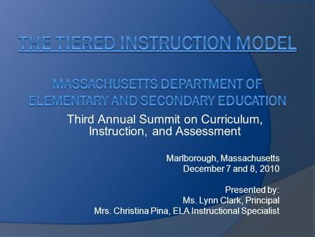 Third Annual Summit on Curriculum, Instruction, and Assessment Marlborough, Massachusetts December 7 and 8, 2010 Presented by: Ms. Lynn Clark, Principal.