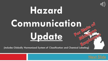 Hazard Communication Update (includes Globally Harmonized System of Classification and Chemical Labeling ) Next Slide.
