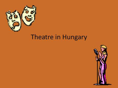 Theatre in Hungary. Hungary didn't have official theatre before the enlightenment (18th century). In the 16th century, there were liturgical plays (Passion,