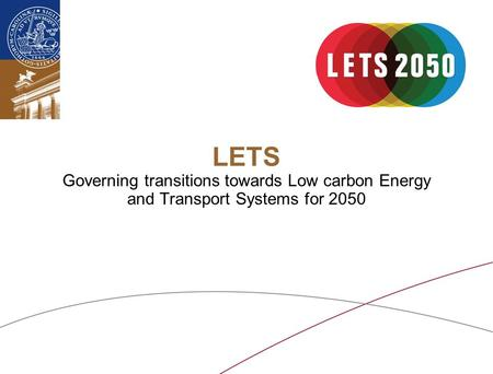 LETS Governing transitions towards Low carbon Energy and Transport Systems for 2050.