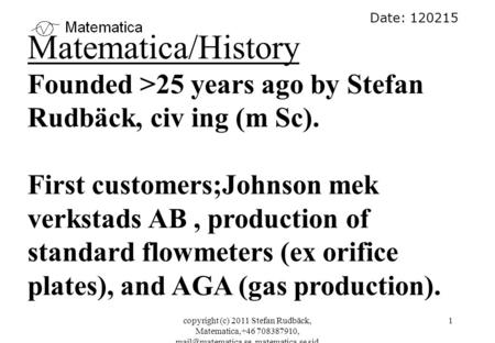Copyright (c) 2011 Stefan Rudbäck, Matematica,+46 708387910, matematica.se sid 1 Date: 120215 Matematica/History Founded >25 years.