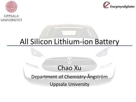 All Silicon Lithium-ion Battery Chao Xu Department of Chemistry-Ångström Uppsala University.