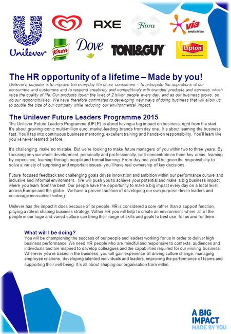 The HR opportunity of a lifetime – Made by you! Unilever's purpose is to improve the everyday life of our consumers – to anticipate the aspirations of.