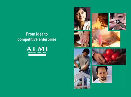 From idea to competitive enterprise. 2. Access to capital -ALMI Företagspartner -ALMI Invest.