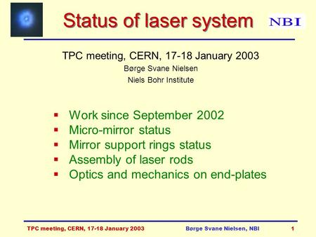 TPC meeting, CERN, 17-18 January 2003Børge Svane Nielsen, NBI1 Status of laser system TPC meeting, CERN, 17-18 January 2003 Børge Svane Nielsen Niels Bohr.