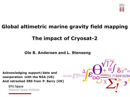 Global altimetric marine gravity field mapping The impact of Cryosat-2 Ole B. Andersen and L. Stenseng Acknowledging support/data and coorporation with.