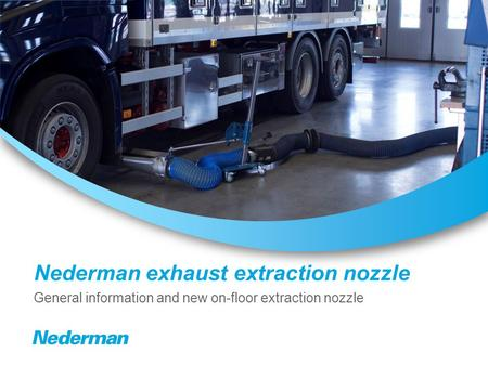 Nederman exhaust extraction nozzle General information and new on-floor extraction nozzle.