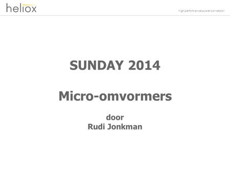 High performance power conversion SUNDAY 2014 Micro-omvormers door Rudi Jonkman.