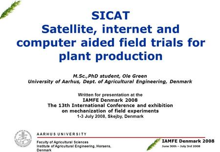 A A R H U S U N I V E R S I T Y Faculty of Agricultural Sciences Institute of Agricultural Engineering, Horsens, Denmark SICAT Satellite, internet and.