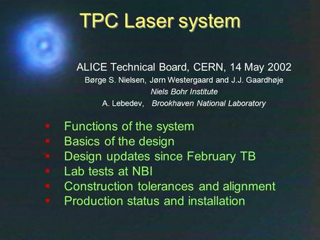 Technical Board, CERN, 14 May 2002Børge Svane Nielsen, NBI1 TPC Laser system  Functions of the system  Basics of the design  Design updates since February.
