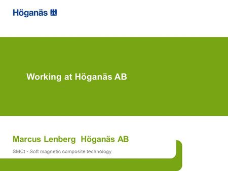 Marcus Lenberg Höganäs AB SMCt - Soft magnetic composite technology Working at Höganäs AB.