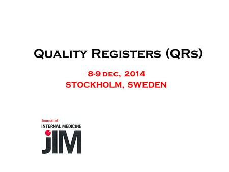 Quality Registers (QRs) 8-9 dec, 2014 STOCKHOLM, SWEDEN.